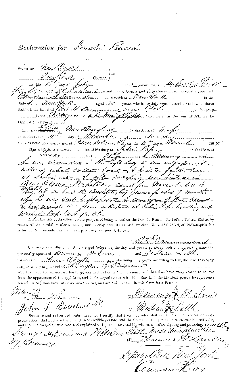 On July 15, 1872, Benjamin Drummond filed this Declaration for Invalid Pension.  It states that on January 21, 1863, while aboard the USS Morning Light off of Sabine Pass,  Texas, he was wounded in the left leg in an engagement with 2 rebel cutter boats and treated  for the same at Sabine City and after escaping was treated in New Orleans Hospital, served  from November 64 to March 68 on board the tug Zouve for about 7 months when he was sent to  Hospital in (illegible) of the wound he had received in a former enlistment at Sabine Pass  (illegible) Washington Hospital, Washington City. This is a digital copy of the original  record held by the National Archives.